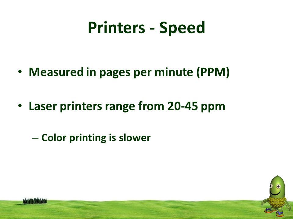 28 Printers - Speed Measured in pages per minute (PPM) Laser printers range from 20-45 ppm – Color printing is slower