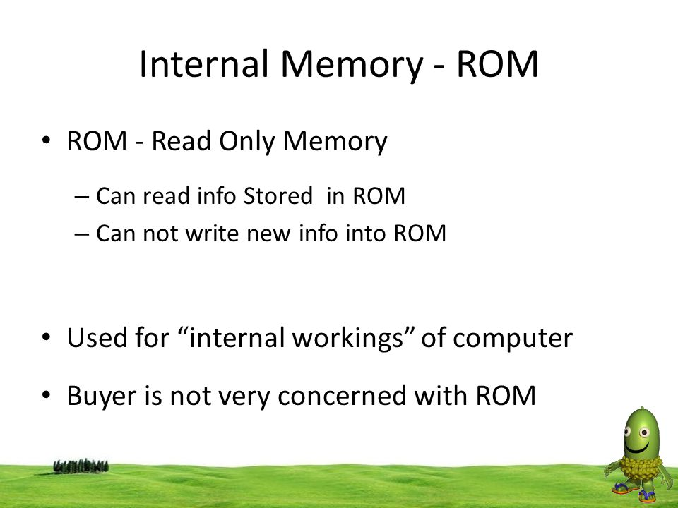 """40 Internal Memory - ROM ROM - Read Only Memory – Can read info Stored in ROM – Can not write new info into ROM Used for """"internal workings"""" of comput"""
