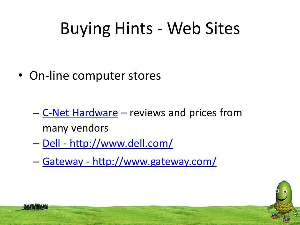 57 Buying Hints - Web Sites On-line computer stores – C-Net Hardware – reviews and prices from many vendors C-Net Hardware – Dell - http://www.dell.co