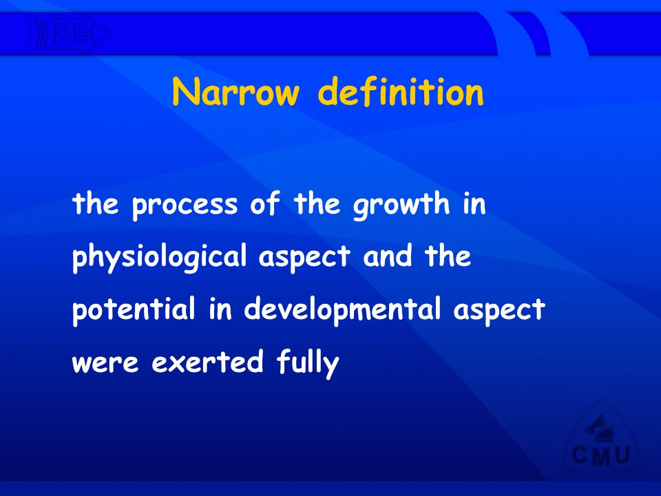 Narrow definition the process of the growth in physiological aspect and the potential in developmental aspect were exerted fully