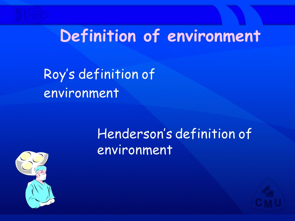 Definition of environment Roy's definition of environment Henderson's definition of environment