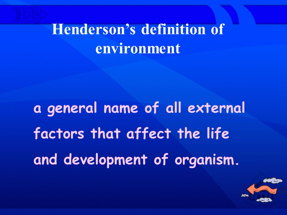 Henderson's definition of environment a general name of all external factors that affect the life and development of organism.