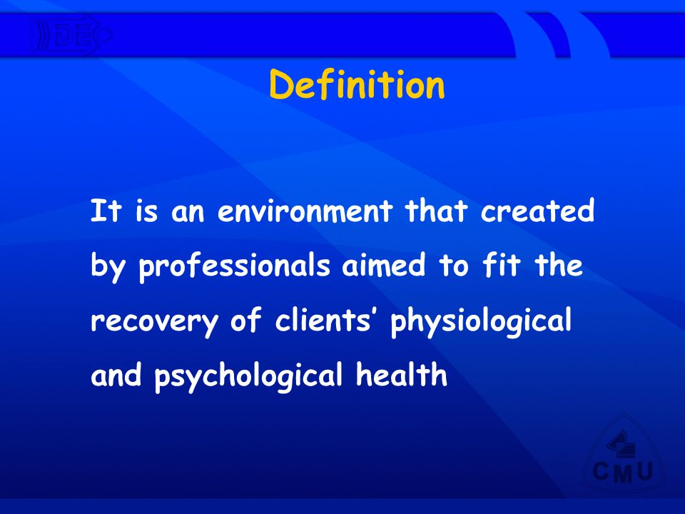 Definition It is an environment that created by professionals aimed to fit the recovery of clients' physiological and psychological health