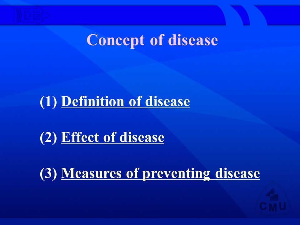 Concept of disease (1) Definition of diseaseDefinition of disease (2) Effect of diseaseEffect of disease (3) Measures of preventing diseaseMeasures of