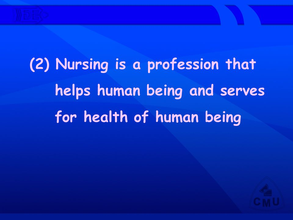 (2) Nursing is a profession that helps human being and serves for health of human being