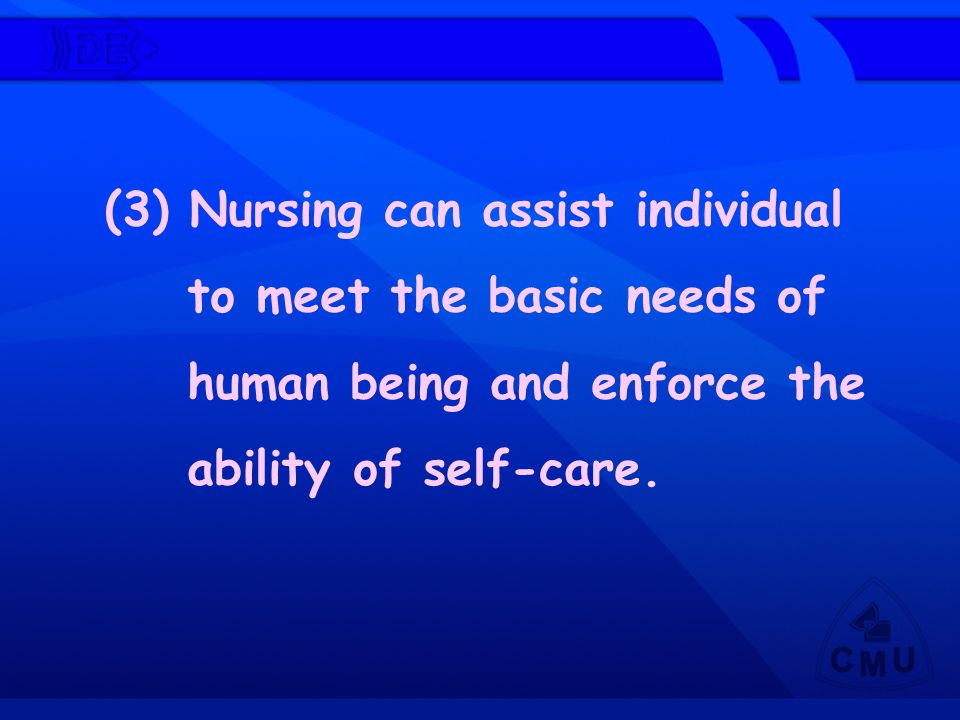 (3) Nursing can assist individual to meet the basic needs of human being and enforce the ability of self-care.