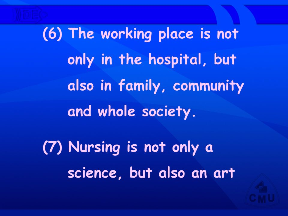 (6) The working place is not only in the hospital, but also in family, community and whole society. (7) Nursing is not only a science, but also an art