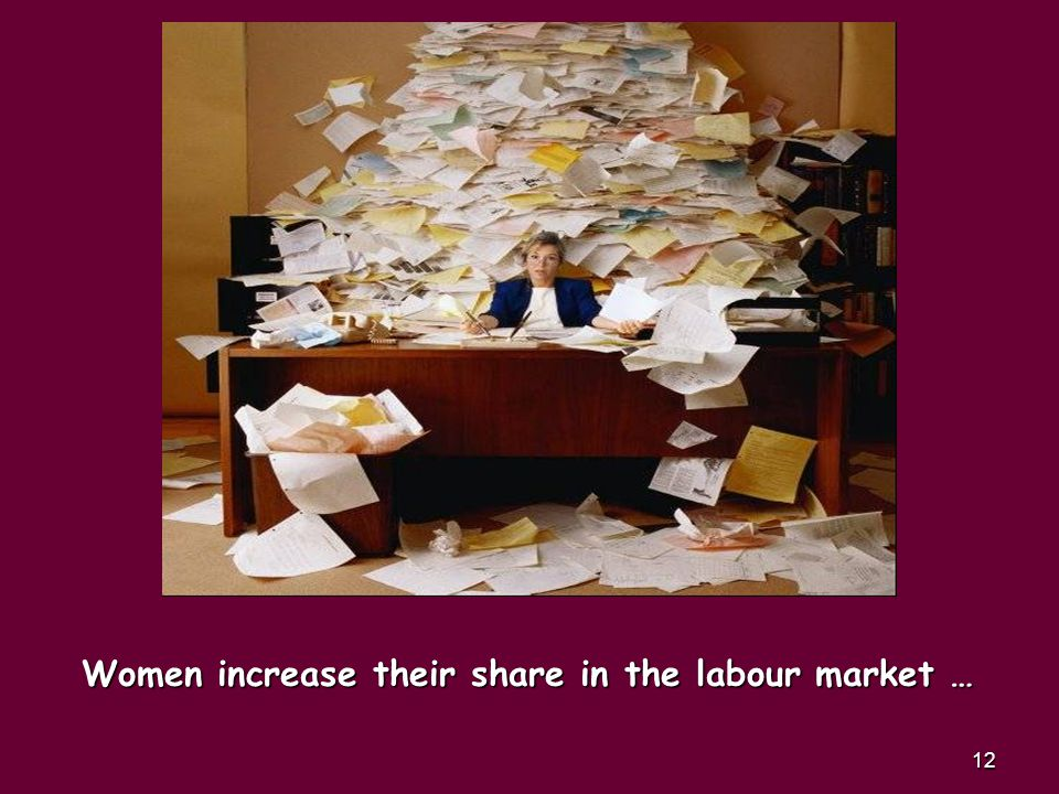 12 Women increase their share in the labour market …