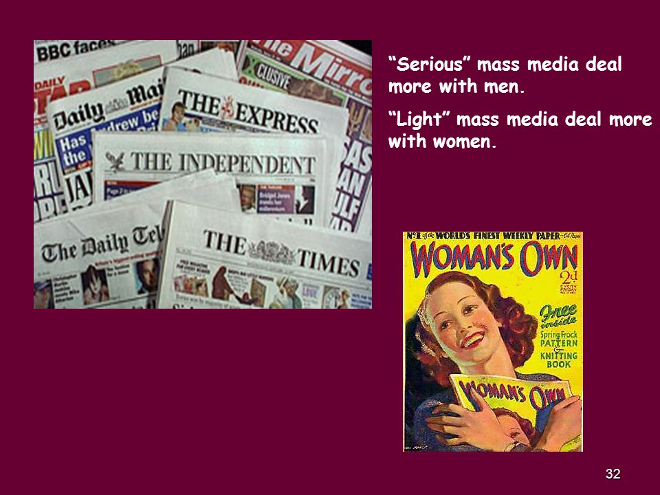 32 Serious mass media deal more with men. Light mass media deal more with women.