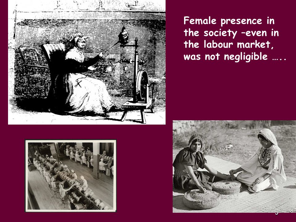 6 During the centuries, either directly or indirectly, women have supported the economy at a local, national and international level.