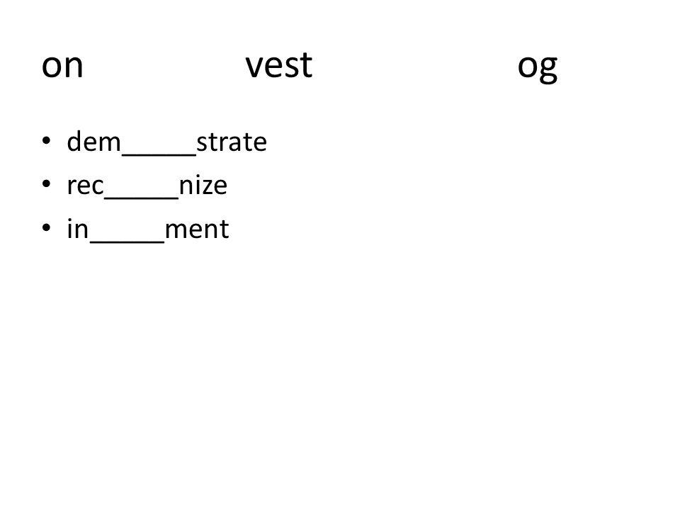 onvestog dem_____strate rec_____nize in_____ment