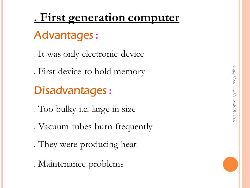 First generation computer Advantages :.It was only electronic device.