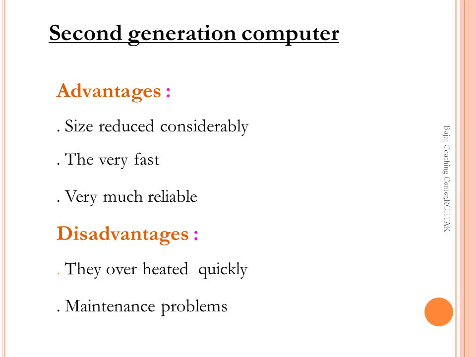 Second generation computer Advantages :.Size reduced considerably.