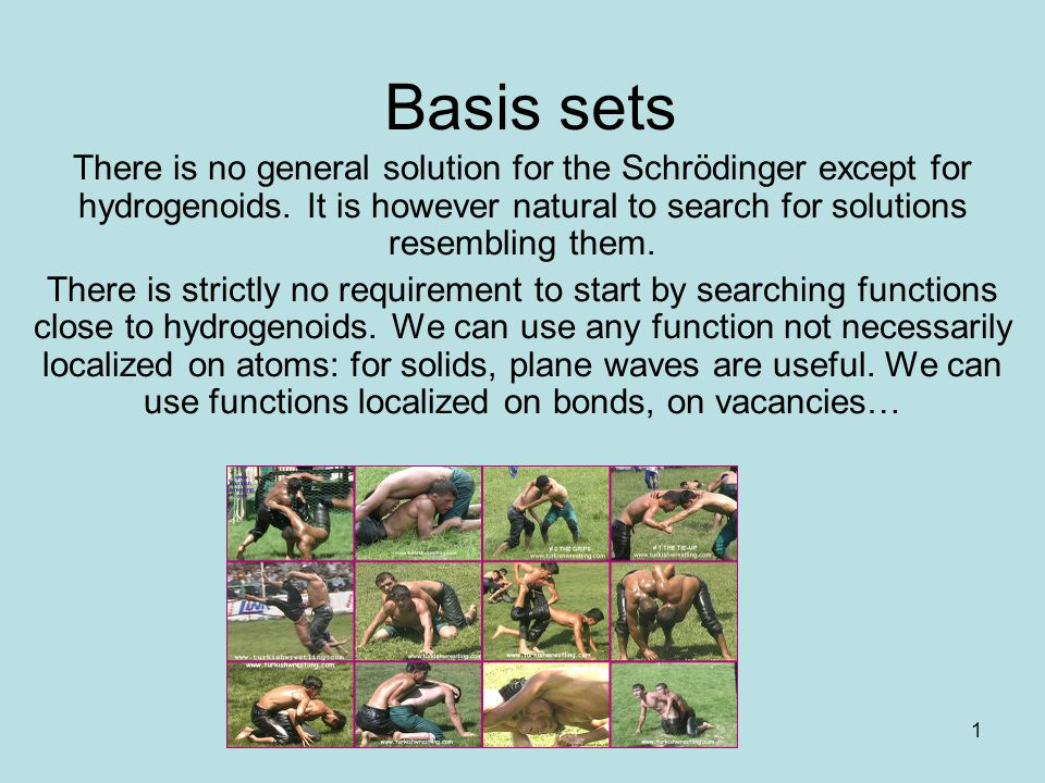 1 Basis sets There is no general solution for the Schrödinger except for hydrogenoids.