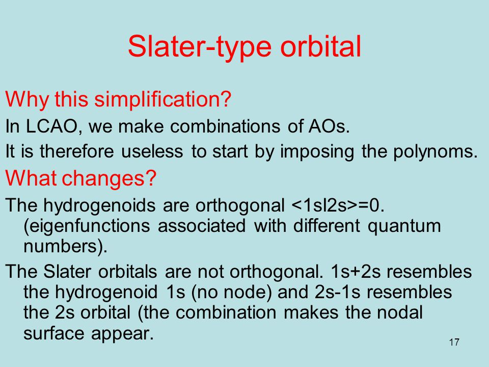 17 Slater-type orbital Why this simplification. In LCAO, we make combinations of AOs.