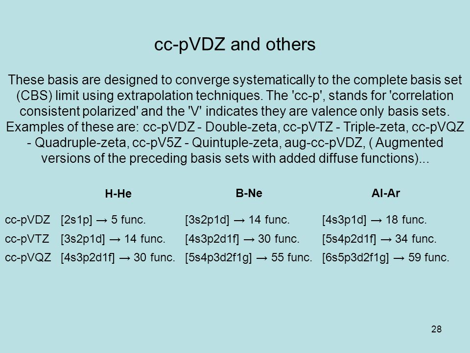28 cc-pVDZ and others These basis are designed to converge systematically to the complete basis set (CBS) limit using extrapolation techniques.