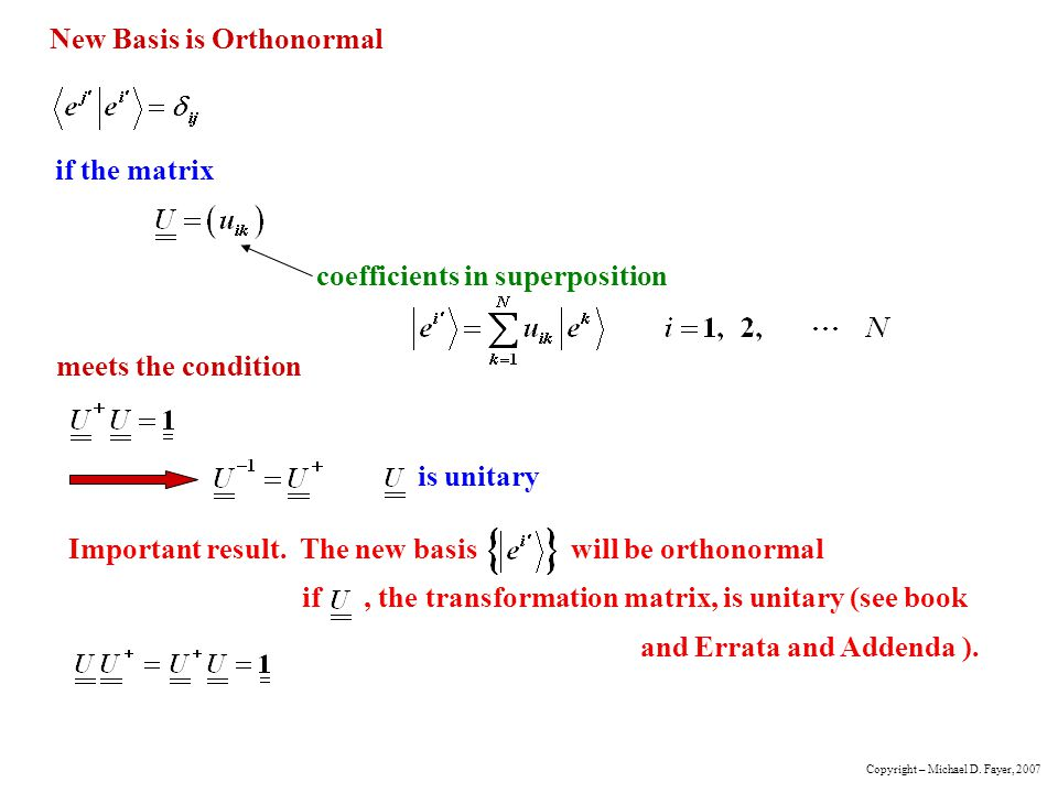 New Basis is Orthonormal if the matrix coefficients in superposition meets the condition is unitary Important result.
