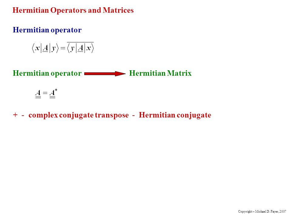 Hermitian Operators and Matrices Hermitian operator Hermitian operatorHermitian Matrix + - complex conjugate transpose - Hermitian conjugate Copyright