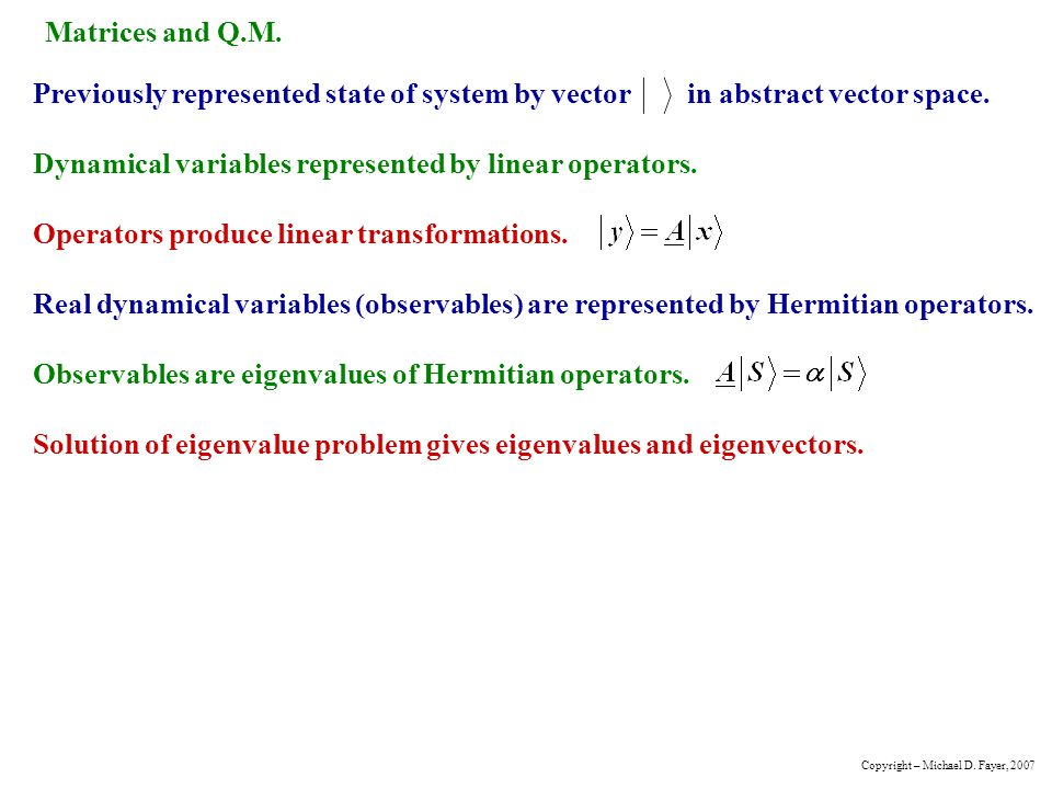 Matrices and Q.M.Previously represented state of system by vector in abstract vector space.