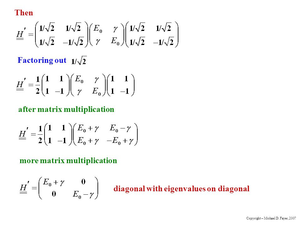 Then Factoring out after matrix multiplication more matrix multiplication diagonal with eigenvalues on diagonal Copyright – Michael D.