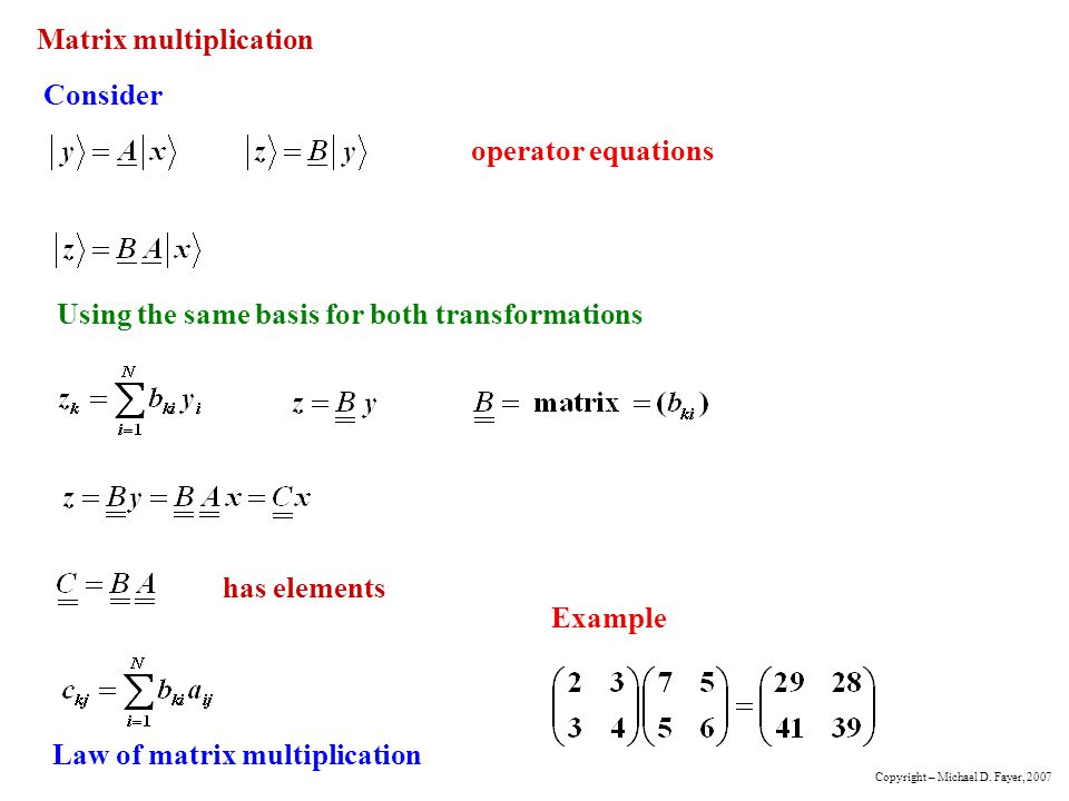 Matrix multiplication Consider Using the same basis for both transformations has elements Law of matrix multiplication operator equations Example Copyright – Michael D.