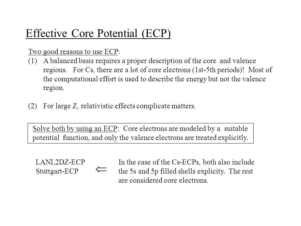 Effective Core Potential (ECP) Two good reasons to use ECP: (1)A balanced basis requires a proper description of the core and valence regions.