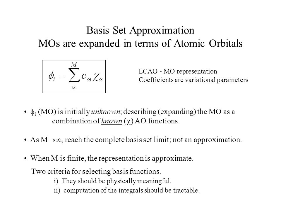 LCAO - MO representation Coefficients are variational parameters  i (MO) is initially unknown; describing (expanding) the MO as a combination of known (  ) AO functions.