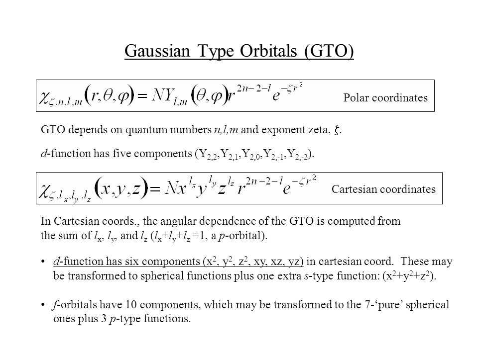 Gaussian Type Orbitals (GTO) Cartesian coordinates Polar coordinates GTO depends on quantum numbers n,l,m and exponent zeta, .