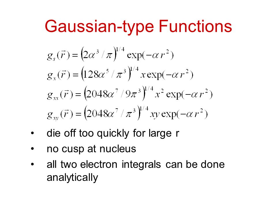 Gaussian-type Functions die off too quickly for large r no cusp at nucleus all two electron integrals can be done analytically