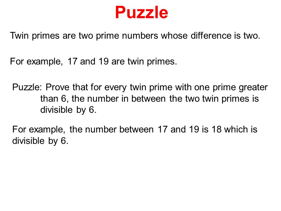 Puzzle Twin primes are two prime numbers whose difference is two. For example, 17 and 19 are twin primes. Puzzle: Prove that for every twin prime with