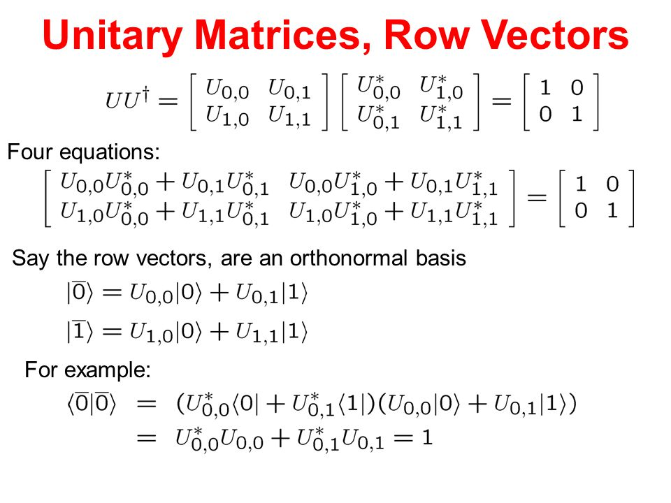 Unitary Matrices, Row Vectors Four equations: Say the row vectors, are an orthonormal basis For example: