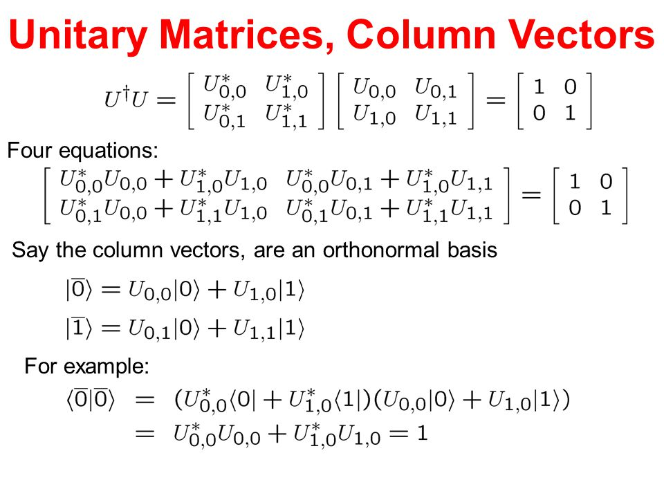 Unitary Matrices, Column Vectors Four equations: Say the column vectors, are an orthonormal basis For example: