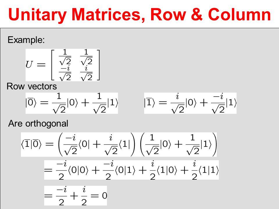 Unitary Matrices, Row & Column Row vectors Are orthogonal Example: