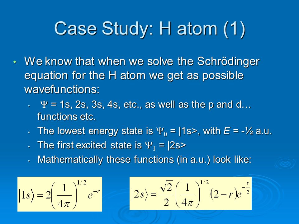Case Study: H atom (1) We know that when we solve the Schrödinger equation for the H atom we get as possible wavefunctions: We know that when we solve