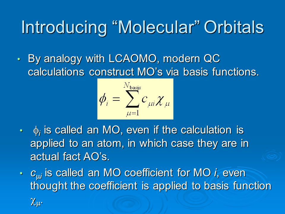 "Introducing ""Molecular"" Orbitals By analogy with LCAOMO, modern QC calculations construct MO's via basis functions. By analogy with LCAOMO, modern QC"