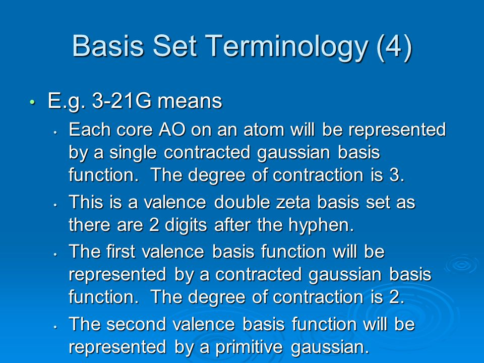 Basis Set Terminology (4) E.g. 3-21G means E.g. 3-21G means Each core AO on an atom will be represented by a single contracted gaussian basis function