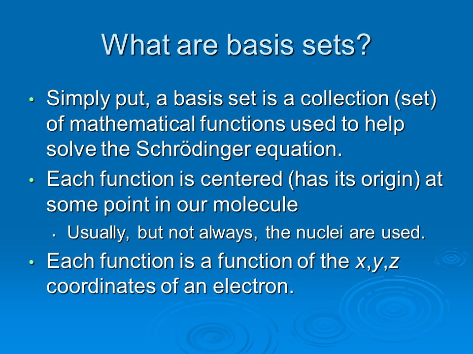 What are basis sets? Simply put, a basis set is a collection (set) of mathematical functions used to help solve the Schrödinger equation. Simply put,
