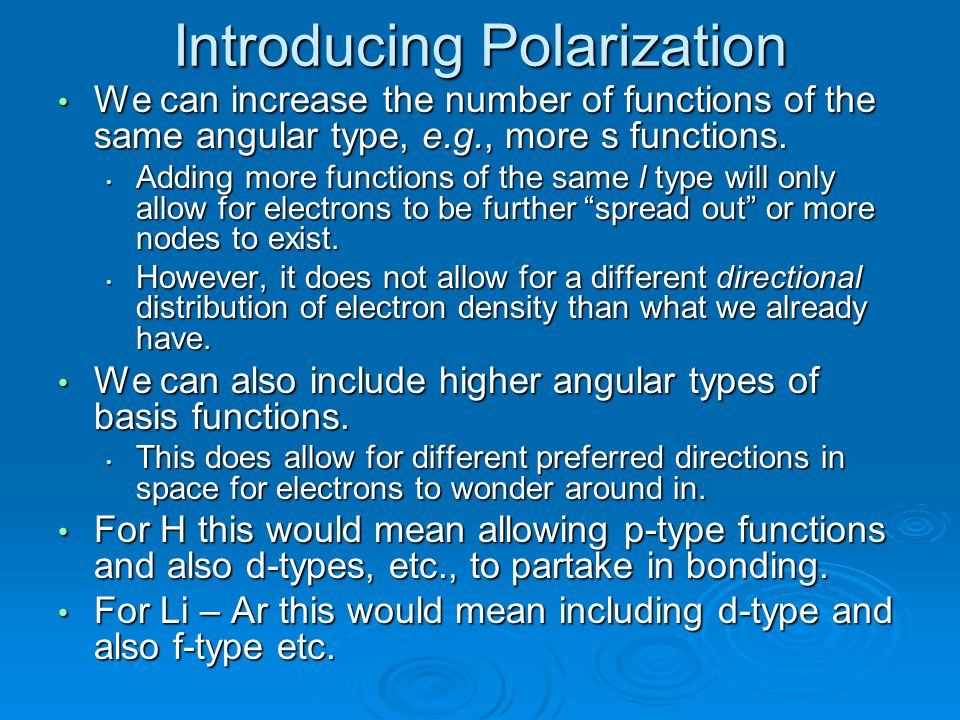 Introducing Polarization We can increase the number of functions of the same angular type, e.g., more s functions. We can increase the number of funct