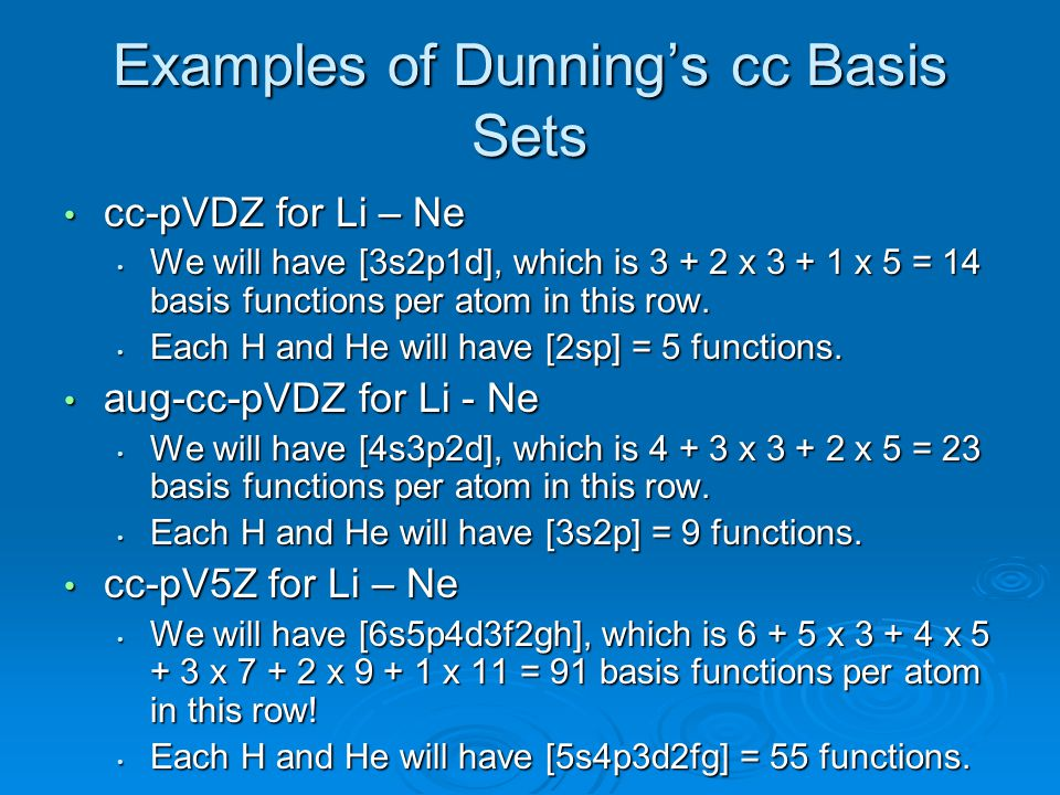Examples of Dunning's cc Basis Sets cc-pVDZ for Li – Ne cc-pVDZ for Li – Ne We will have [3s2p1d], which is 3 + 2 x 3 + 1 x 5 = 14 basis functions per