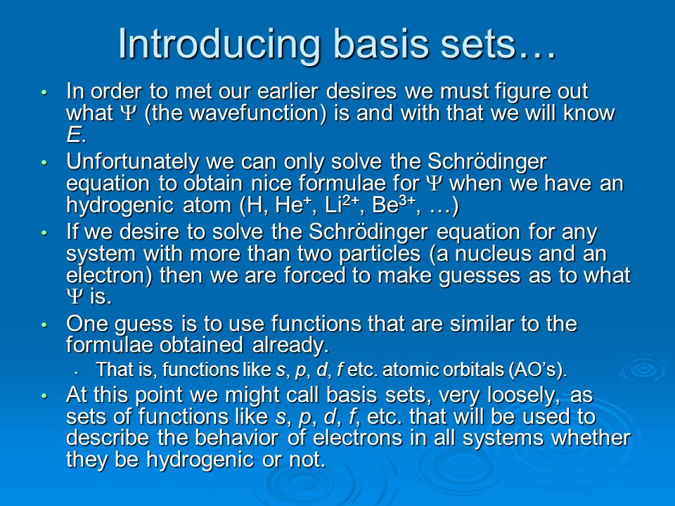 Solving the Stationary State Schrödinger Equation (2) Ĥ  KnownGuess = E  Only if  actually is the wavefunction  E E E E If  is not the wavefunction otherwise = Something else