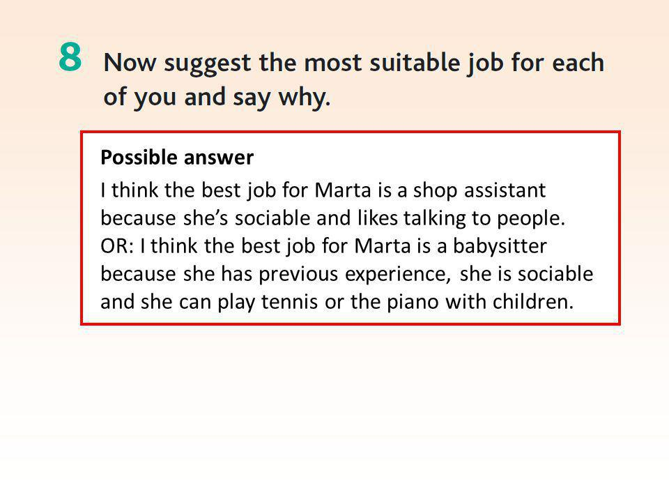 Possible answer I think the best job for Marta is a shop assistant because she's sociable and likes talking to people.
