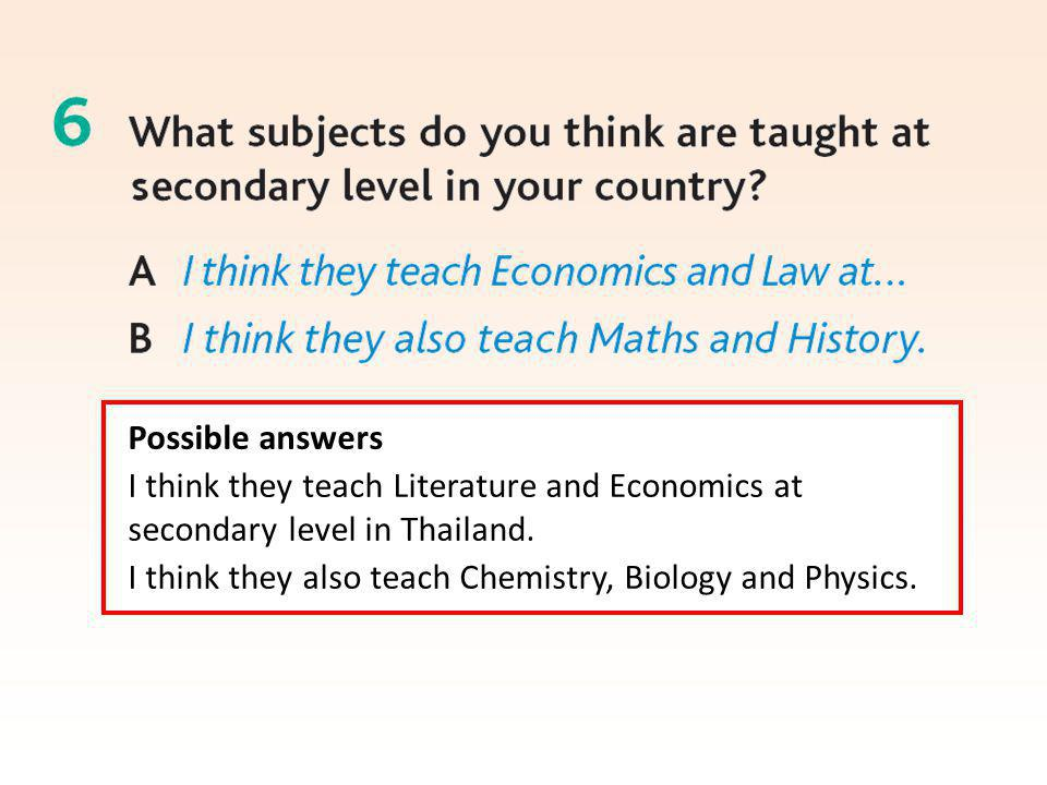 Possible answers I think they teach Literature and Economics at secondary level in Thailand.