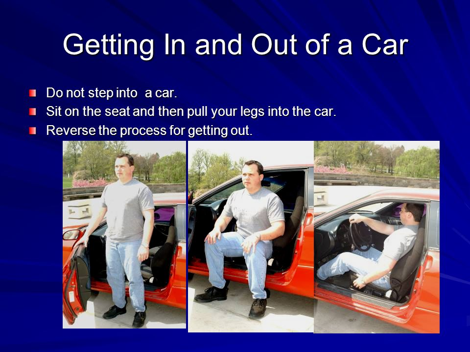 Getting In and Out of a Car Do not step into a car.