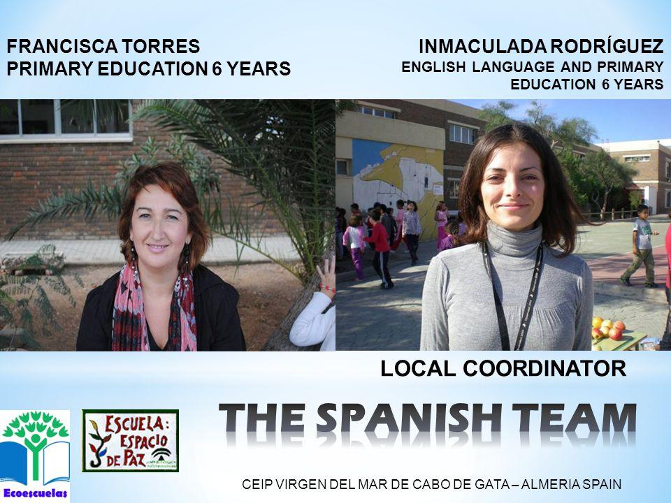 INMACULADA RODRÍGUEZ ENGLISH LANGUAGE AND PRIMARY EDUCATION 6 YEARS FRANCISCA TORRES PRIMARY EDUCATION 6 YEARS LOCAL COORDINATOR CEIP VIRGEN DEL MAR DE CABO DE GATA – ALMERIA SPAIN