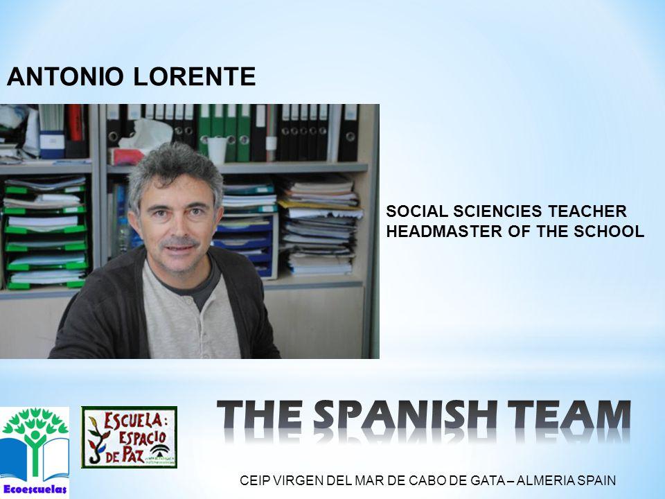 SOCIAL SCIENCIES TEACHER HEADMASTER OF THE SCHOOL ANTONIO LORENTE CEIP VIRGEN DEL MAR DE CABO DE GATA – ALMERIA SPAIN