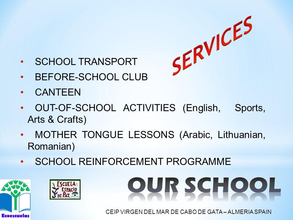 SCHOOL TRANSPORT BEFORE-SCHOOL CLUB CANTEEN OUT-OF-SCHOOL ACTIVITIES (English, Sports, Arts & Crafts) MOTHER TONGUE LESSONS (Arabic, Lithuanian, Romanian) SCHOOL REINFORCEMENT PROGRAMME CEIP VIRGEN DEL MAR DE CABO DE GATA – ALMERIA SPAIN
