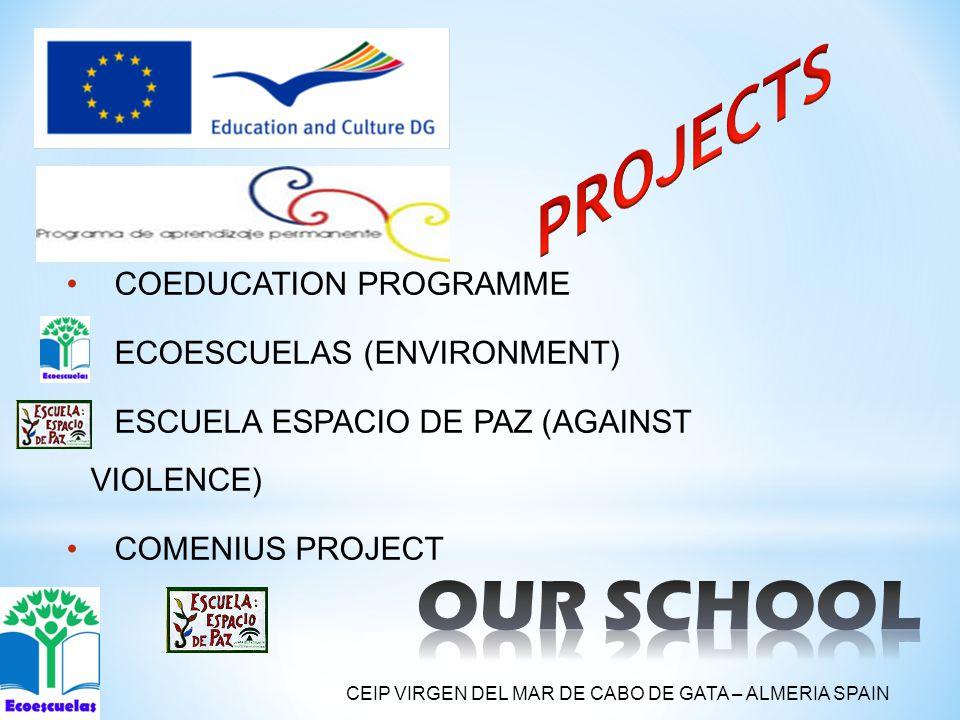 COEDUCATION PROGRAMME ECOESCUELAS (ENVIRONMENT) ESCUELA ESPACIO DE PAZ (AGAINST VIOLENCE) COMENIUS PROJECT CEIP VIRGEN DEL MAR DE CABO DE GATA – ALMERIA SPAIN