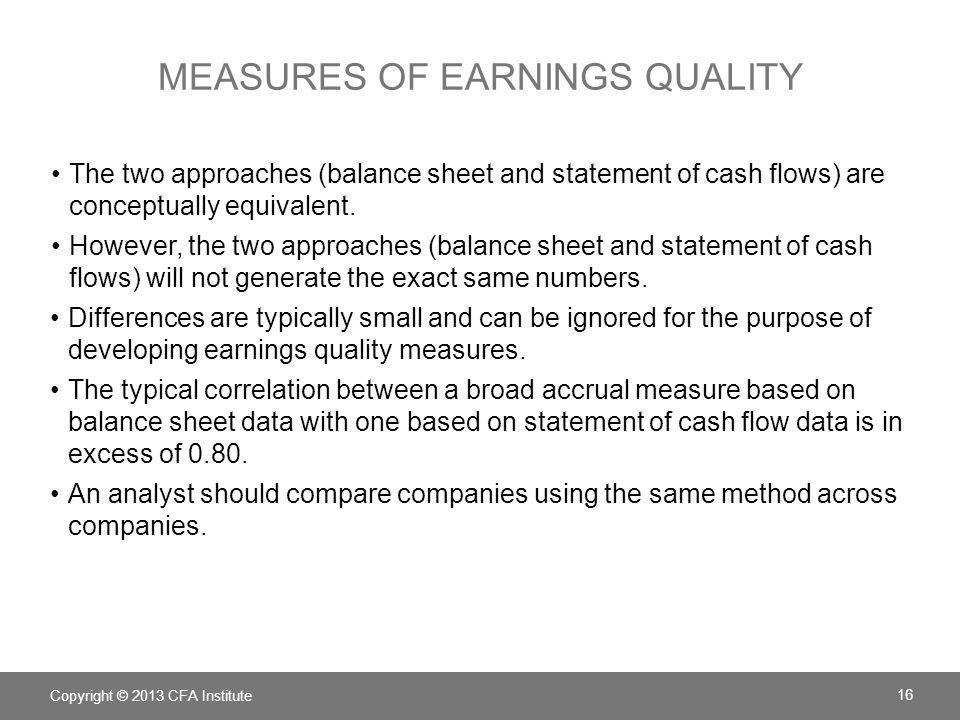 MEASURES OF EARNINGS QUALITY The two approaches (balance sheet and statement of cash flows) are conceptually equivalent. However, the two approaches (