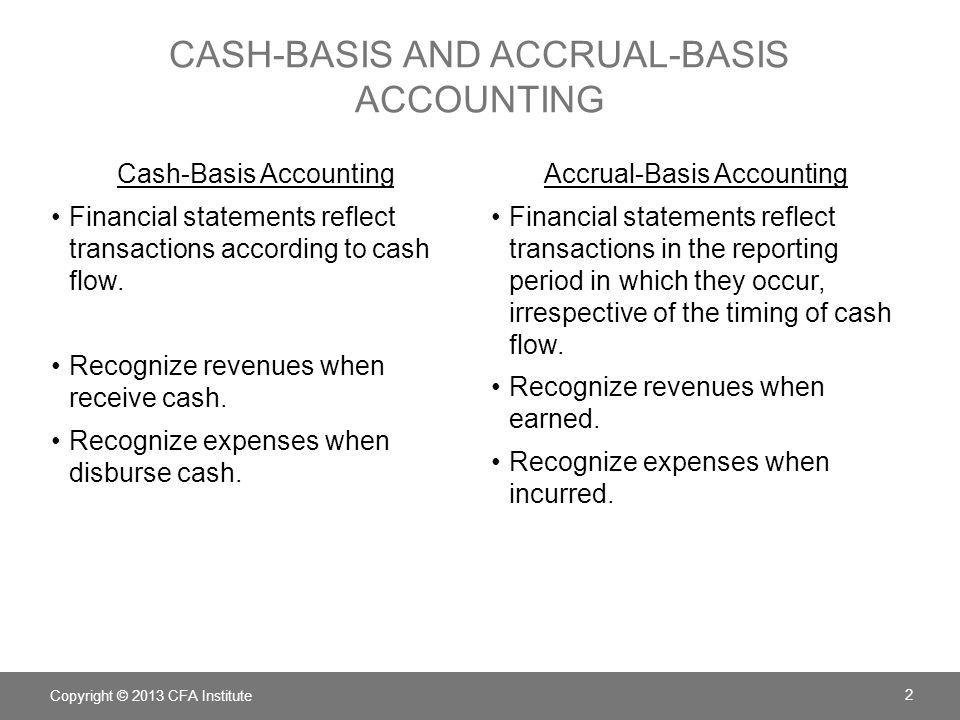 CASH-BASIS AND ACCRUAL-BASIS ACCOUNTING Cash-Basis Accounting Financial statements reflect transactions according to cash flow. Recognize revenues whe