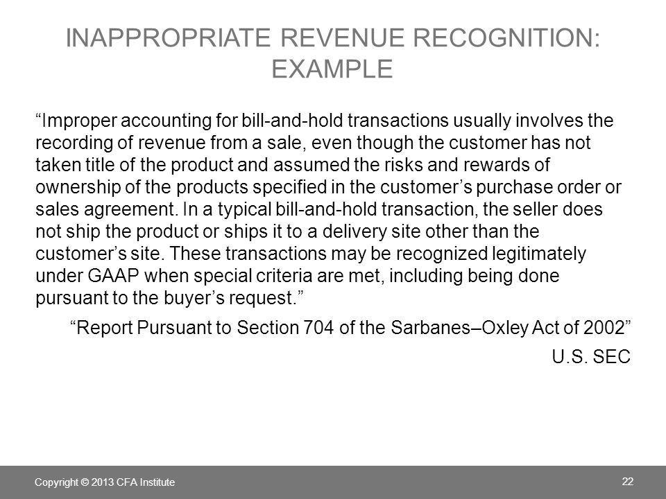 "INAPPROPRIATE REVENUE RECOGNITION: EXAMPLE ""Improper accounting for bill-and-hold transactions usually involves the recording of revenue from a sale,"